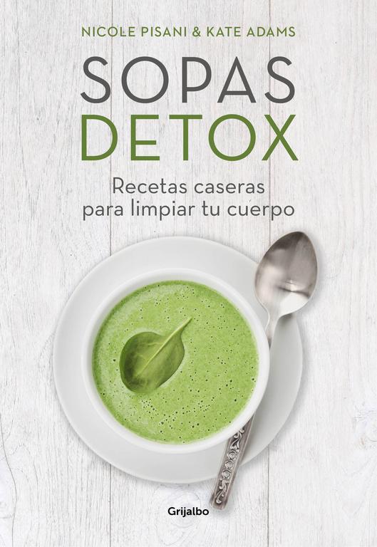 Sopas detox (Recetas caseras para limpiar tu cuerpo)