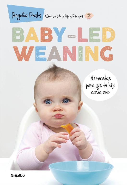 Baby-led weaning (70 recetas para que tu hijo coma solo)