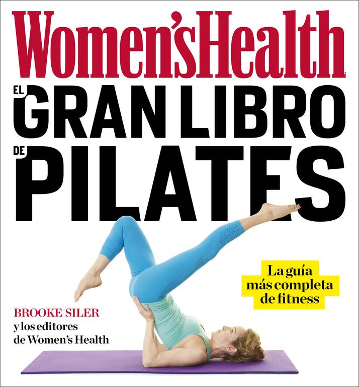El gran libro de pilates (Women's Health) (La guía más completa de fitness)