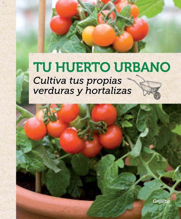 Tu huerto urbano (Cultiva tus propias verduras y hortalizas)
