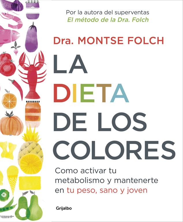 La dieta de los colores (Cómo activar tu metabolismo y mantenerte en tu peso, sano y jove)