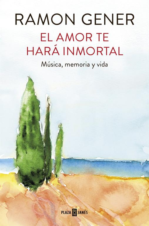 El amor te hará inmortal (Música, memoria y vida)