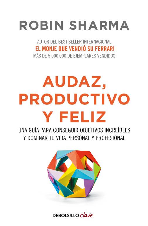Audaz, productivo y feliz (Una guía para conseguir objetivos increíbles y dominar tu vida p)