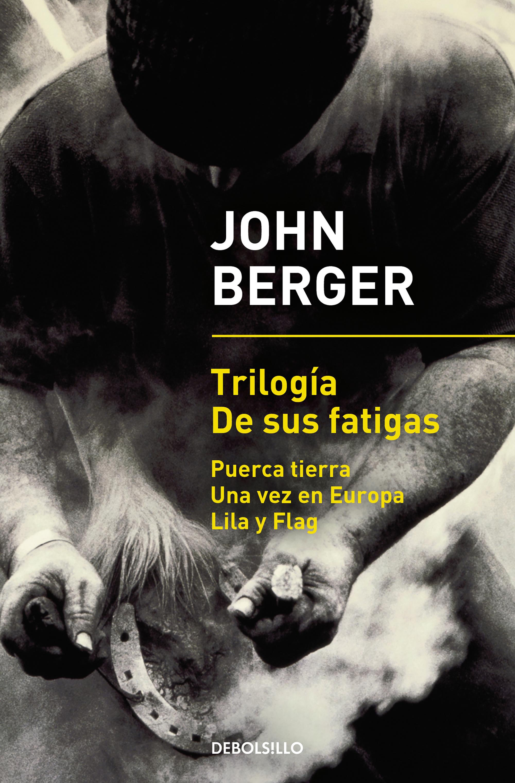 Portada de Trilogía De sus fatigas de John Berger