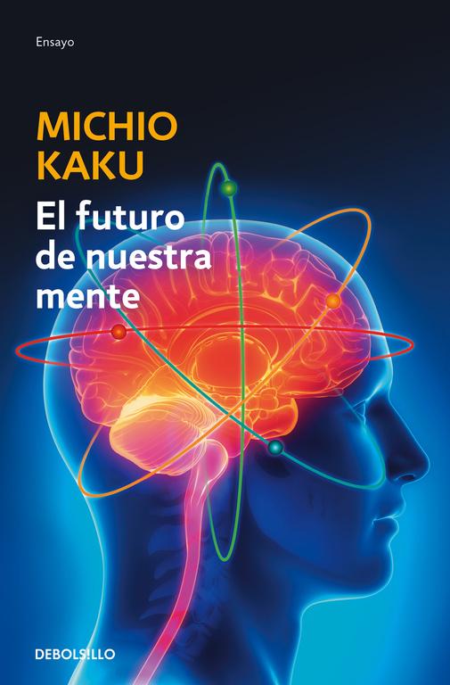 El futuro de nuestra mente (El reto científico para entender, mejorar, y fortalecer nuestra)