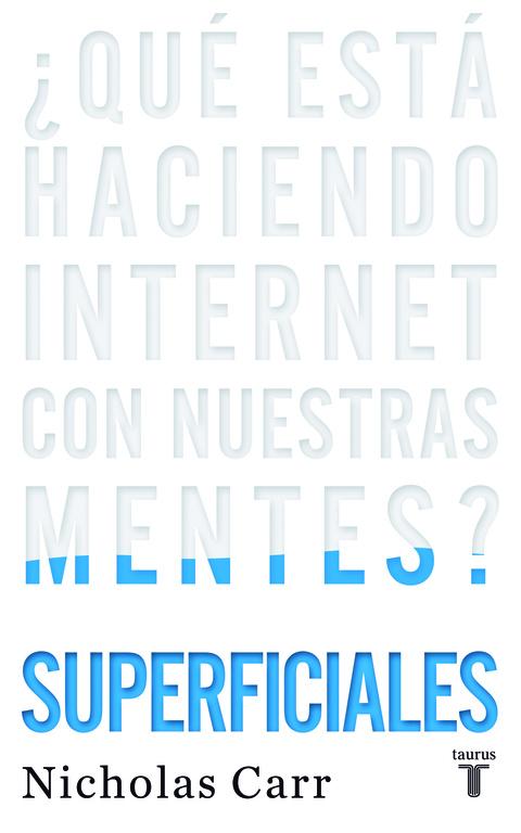 Superficiales (¿Qué está haciendo Internet con nuestras mentes?)