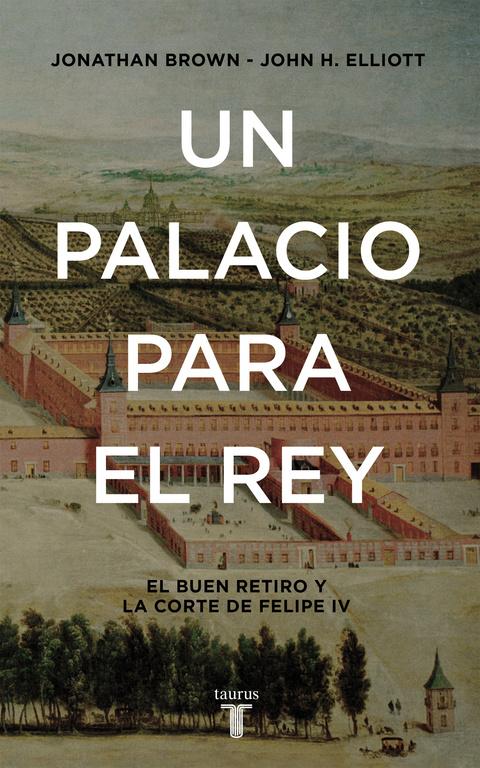 Un palacio para el Rey (El Buen Retiro y la corte de Felipe IV)