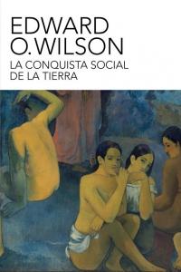La conquista social de la Tierra (Edward O. Wilson)