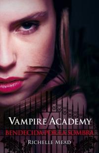 megustaleer - Bendecida por la sombra (Vampire Academy 3) - Richelle Mead
