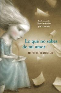 Lo que no sabes de mi amor (Delphine Bertholon)
