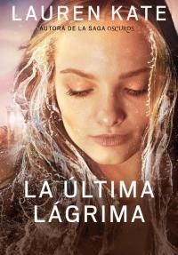 La última lágrima (Libro 1) (Lauren Kate)