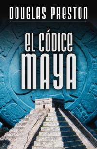 El códice maya (Douglas Preston)