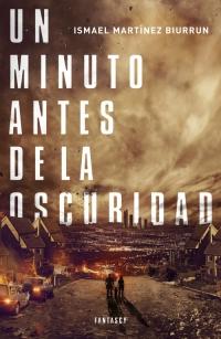 Un minuto antes de la oscuridad (Ismael Martínez Biurrun)