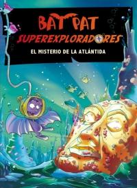 Bat Pat. Superexploradores 3. El misterio de la Atlántida