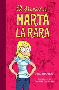 El diario de Marta la Rara (Diario de Marta 1) (Ana Bermejo)