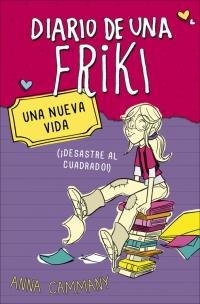 Diario de una friki 1. Una nueva vida (¡Desastre al cuadrado!) (Álex López López / Anna Cammany)