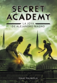 Secret Academy 2. La joya de Alejandro Magno (Isaac Palmiola)