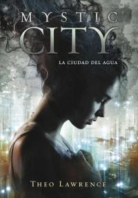 Mystic city. La ciudad del agua (Theo Lawrence)