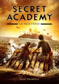 Secret Academy 1. La isla Fénix (Isaac Palmiola)