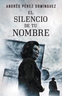 El silencio de tu nombre (Andrés Pérez Domínguez)