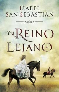 Un reino lejano (Isabel San Sebastián)